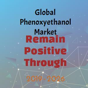 Global Phenoxyethanol Market Growing with Significant by